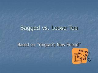 Bagged vs. Loose Tea