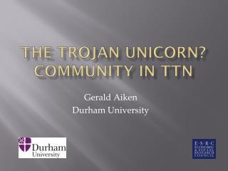 The Trojan Unicorn? Community in TTN