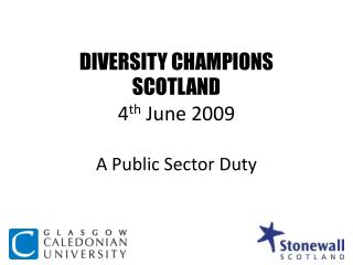 DIVERSITY CHAMPIONS  SCOTLAND 4 th  June 2009