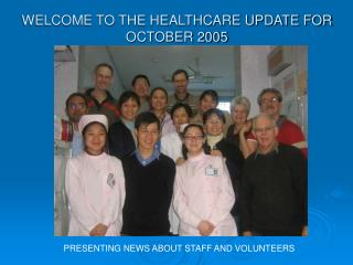 WELCOME TO THE HEALTHCARE UPDATE FOR OCTOBER 2005