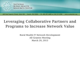 Leveraging Collaborative Partners and Programs to Increase Network Value Rural Health  IT Network Development All Grant