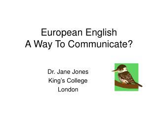 European English A Way To Communicate?