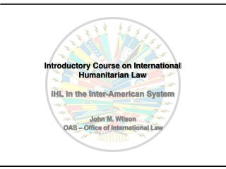 Introductory Course on International Humanitarian Law  IHL in the Inter-American System