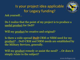 Ask yourself… Do I realize that the point of my project is to produce a  useful product  for DoD? Will my  product  be