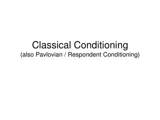 Classical Conditioning (also Pavlovian / Respondent Conditioning)
