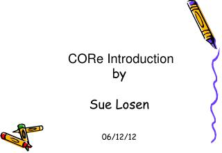 CORe Introduction by Sue Losen 06/12/12