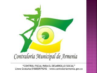 CONTROL FISCAL PARA EL DESARROLLO SOCIAL  L nea Gratuita:018000979292   contraloriarmenia.co