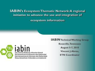 IABIN's  Ecosystem Thematic Network: A regional initiative to advance the use and integration of ecosystem information