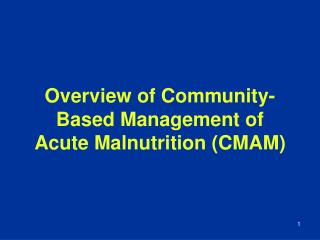 Overview of Community-Based Management of Acute Malnutrition (CMAM)