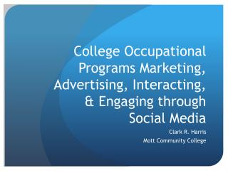College Occupational Programs Marketing, Advertising, Interacting, & Engaging through  Social Media