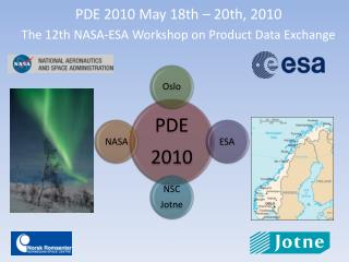 PDE 2010 May 18th – 20th, 2010 The 12th NASA-ESA Workshop on Product Data Exchange