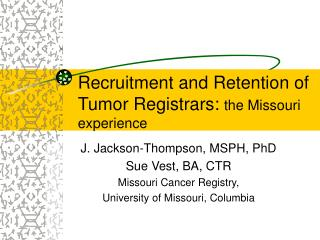 Recruitment and Retention of Tumor Registrars: the Missouri experience