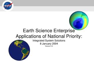 Earth Science Enterprise Applications of National Priority:  Integrated System Solutions 8 January 2004 Version 3.3