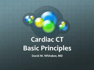 Cardiac CT  Basic Principles