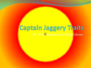 Captain  Jaggery  Traits