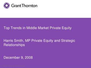 Top Trends in Middle Market Private Equity  Harris Smith, MP Private Equity and Strategic Relationships December 9, 200