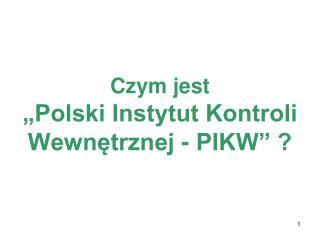 """Czym jest  """"Polski Instytut Kontroli Wewnętrznej - PIKW"""" ?"""