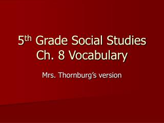 5 th  Grade Social Studies Ch. 8 Vocabulary