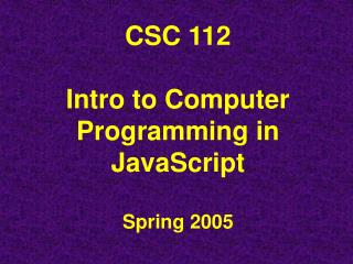 CSC 112   Intro to Computer Programming in JavaScript  Spring 2005