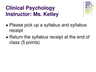 Clinical Psychology Instructor: Ms. Kelley