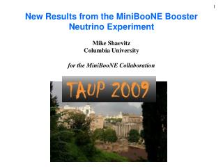 New Results from the MiniBooNE Booster Neutrino Experiment  Mike Shaevitz Columbia University for the MiniBooNE Collabo
