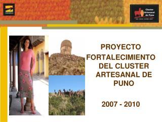 PROYECTO FORTALECIMIENTO DEL CLUSTER ARTESANAL DE PUNO 2007 - 2010