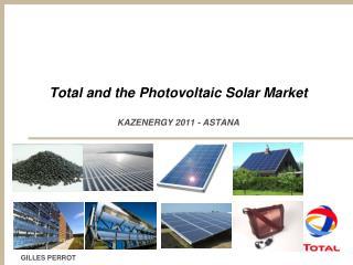 Total and the Photovoltaic Solar Market KAZENERGY 2011 - ASTANA