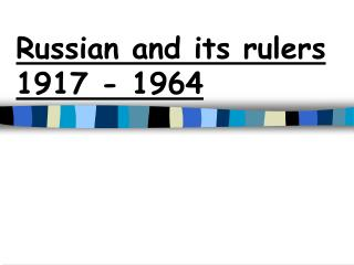 Russian and its rulers  1917 - 1964