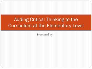 Adding Critical Thinking to the Curriculum at the Elementary Level