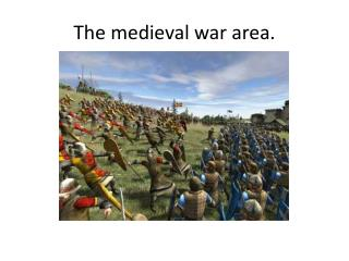 The medieval war area.