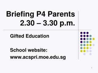Briefing P4 Parents 2.30 – 3.30 p.m.