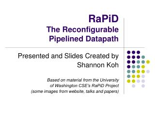RaPiD The Reconfigurable Pipelined Datapath