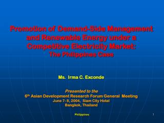 Promotion of Demand-Side Management and Renewable Energy under a Competitive Electricity Market:  The Philippines Case