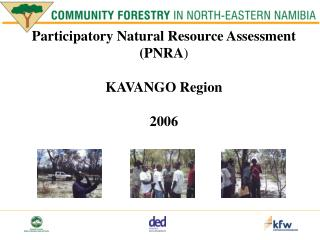 Participatory Natural Resource Assessment (PNRA ) KAVANGO Region 2006