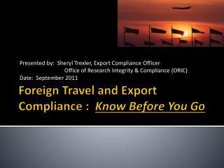 Foreign Travel and Export Compliance :   Know Before You Go
