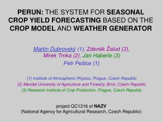PERUN:  THE SYSTEM FOR  SEASONAL CROP YIELD FORECASTING  BASED ON THE  CROP MODEL  AND  WEATHER GENERATOR