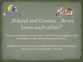 """Poland and  Croatia … do we  know each other ?"""