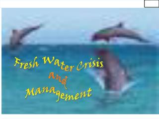 Fresh Water Crisis  and  Management