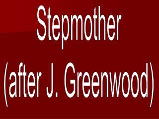 Stepmother (after J. Greenwood)