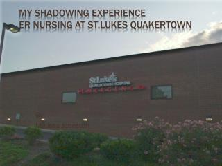 My Shadowing Experience ER Nursing at  St.Lukes  Quakertown