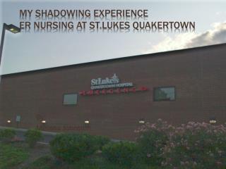 My Shadowing Experience ER Nursing at  St.Lukes  Quakertown