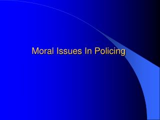 Moral Issues In Policing