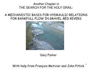 Another Chapter in THE SEARCH FOR THE HOLY GRAIL: A MECHANISTIC BASIS FOR HYDRAULIC RELATIONS FOR BANKFULL FLOW IN GRAV