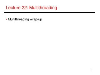 Lecture 22: Multithreading