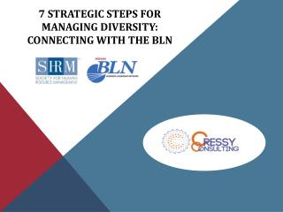 7 Strategic steps for Managing Diversity:  Connecting with the BLN