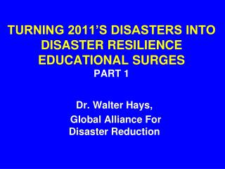 TURNING 2011'S DISASTERS INTO   DISASTER RESILIENCE EDUCATIONAL SURGES PART 1
