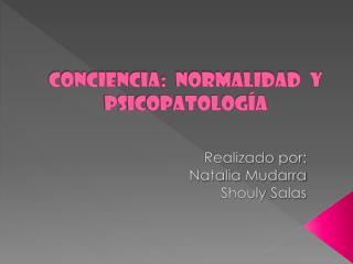 Conciencia: Normalidad y Psicopatología