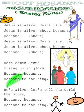 Jesus is alive, Jesus is alive, Jesus is alive, shout hosanna. Hosanna !  (Shout) Jesus is alive, Jesus is alive, Jesus