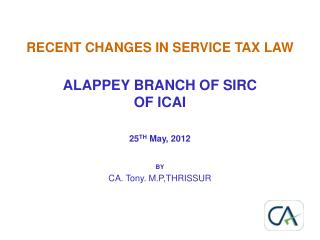 RECENT CHANGES IN SERVICE TAX LAW