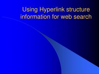 Using Hyperlink structure information for web search
